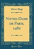 Notre-Dame de Paris, 1482 (Classic Reprint) - Forgotten Books - 21/04/2018