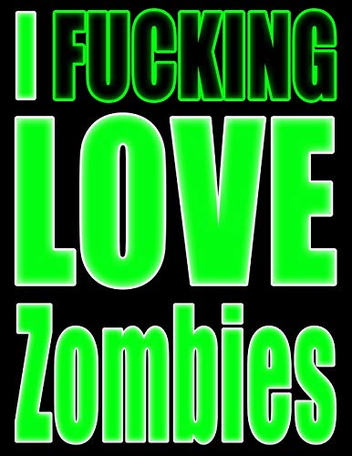 (I Fucking Love Zombies: Show the World What You Love with This Book That Can be Used as a Journal or Notebook in Glowing Green)