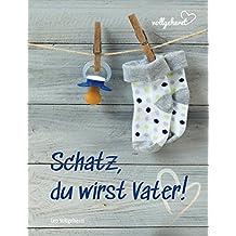vollgeherzt: Schatz, du wirst Vater!: Das Kundgabebuch, Ausfüllbuch und Erinnerungsalbum für alle werdenden Väter