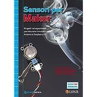 Sensori per Maker. Progetti ed esperimenti per misurare il mondo