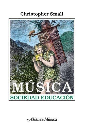 Música. Sociedad. Educación: Un examen de la función de la música en las culturas occidentales, orientales y africanas, que estudia su influencia ... usos en la educación (Alianza Música (Am)) por Christopher Small