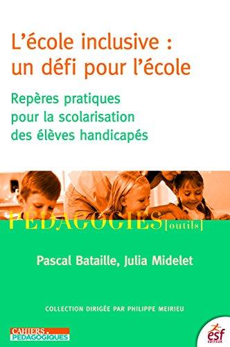 L'École inclusive : un défi pour l'école: Repères pratiques pour la scolarisation des élèves handicapés (Pédagogies/Outils)