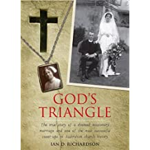 God's Triangle: A Doomed Missionary Marriage and One of the Most Successful Cover-ups in Australian Church History by Ian D. Richardson (2012-02-01)