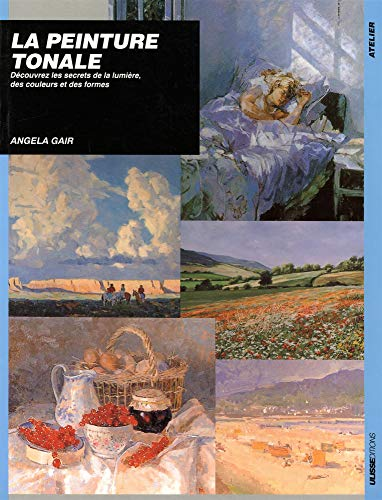 La peinture tonale : Découvrez les secrets de la lumière, de la couleur et des formes par Angela Gair