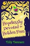 Hopelessly Devoted to Holden Finn by Tilly Tennant