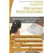 Hochzeitsfotografie - Gewußt wie (Der kleine Foto-Ratgeber, Band 13)