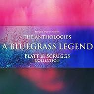 The Anthologies: A Bluegrass Legend (Flatt & Scruggs Collection)