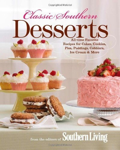 classic-southern-desserts-all-time-favorite-recipes-for-cakes-cookies-pies-puddings-cobblers-ice-cre