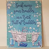 einweichen Away Your Troubles in ein Bad voller Bubbles Chic N Shabby Metall Schild
