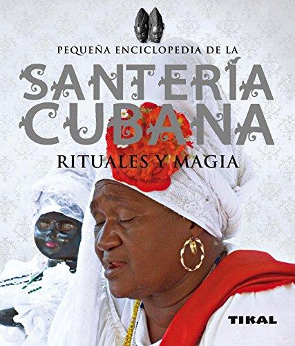 Santería cubana, rituales y magia (Pequeña Enciclopedia) por José Luis Alcaraz