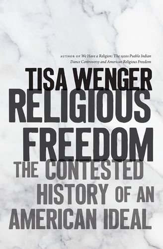 Religious Freedom: The Contested History of an American Ideal