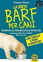 La dieta Barf per Cani: Manuale di alimentazione naturale (Italian Edition)