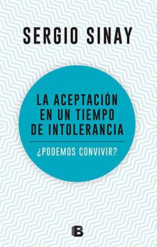 La aceptación en un tiempo de intolerancia por Sergio Sinay