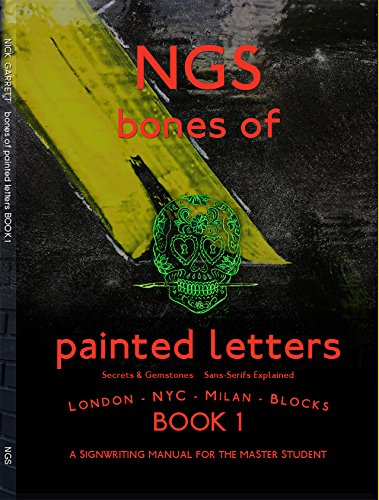Bones of Painted Letters : The Secrets & Gemstones of Sans Serifs Explained 2017 (NGS Art of Signwriting)