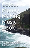 Colour Money Making Music Book ! (English Edition)