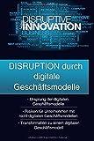 Disruption durch digitale Geschäftsmodelle: Disruption: Ursprung, Risiken von nicht-digitalen Geschäftsmodellen und Transformation zu einem digitalen Geschäftsmodell