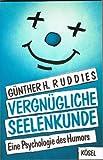 Vergnügliche Seelenkunde. Eine Psychologie des Humors - Günther H. Ruddies