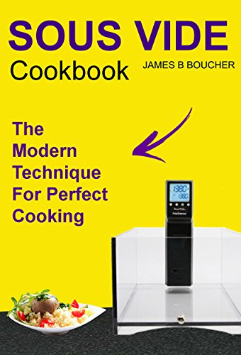 Sous Vide Cookbook: The Modern Technique For Perfect Cooking (English Edition)
