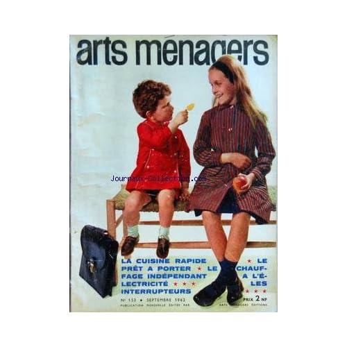 ARTS MENAGERS [No 153] du 01/09/1962 - LA CUISINE RAPIDE - LE PRET-A-PORTER - LE CHAUFFAGE INDEPENDANT A L'ELECTRICITE - LES INTERRUPTEURS