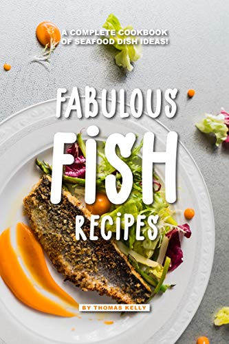 Fabulous Fish Recipes: A Complete Cookbook of Seafood Dish Ideas! (English Edition)