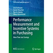 Performance Measurement and Incentive Systems in Purchasing: More Than Just Savings: 3 (Professional Supply Management)