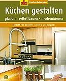 Küchen gestalten: Planen, selbst bauen, modernisieren (Selbst ist der Mann)