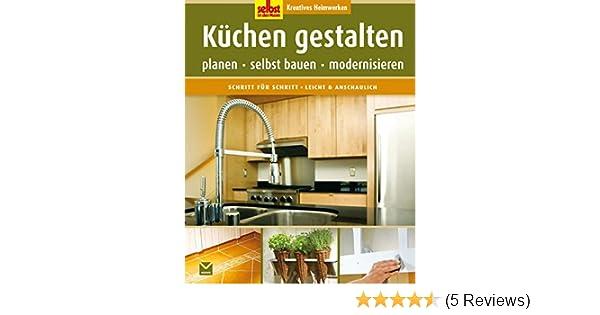 Küchen Gestalten: Planen, Selbst Bauen, Modernisieren Selbst Ist Der Mann:  Amazon.de: Bücher