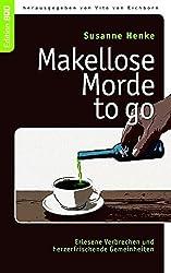Makellose Morde to go: Erlesene Verbrechen und herzerfrischende Gemeinheiten (Edition BoD)