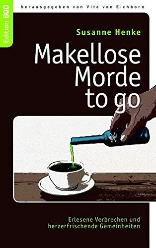 Buch: Makellose Morde to go - Erlesene Verbrechen und herzerfrischende Gemeinheiten von Susanne Henke