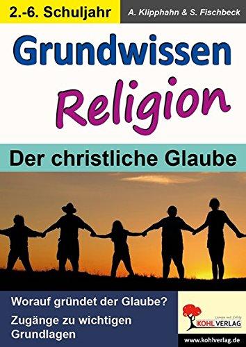 Grundwissen Religion: Zugänge zu wichtigen Grundlagen / Klasse 2-6