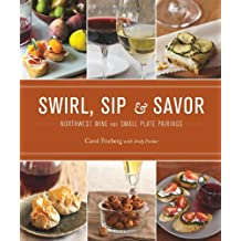 { SWIRL, SIP & SAVOR: NORTHWEST WINE AND SMALL PLATE PAIRINGS - GREENLIGHT } By Frieberg, Carol ( Author ) [ Apr - 2010 ] [ Paperback ]