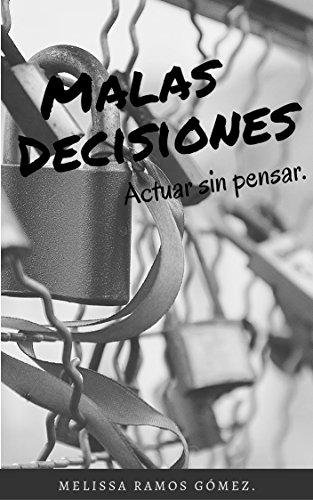 Malas Decisiones: Actuar sin pensar por Melissa Ramos.