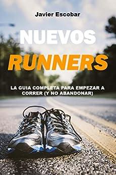 Nuevos Runners: La Guía Completa para Empezar a Correr (y no abandonar) de [Escobar, Javier]