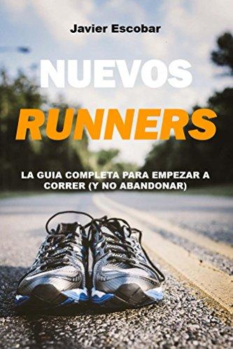 Nuevos Runners: La Guía Completa para Empezar a Correr (y no abandonar) por Javier Escobar