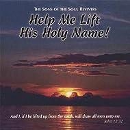 Help Me Lift His Holy Name