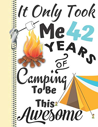It Only Took Me 42 Years Of Camping To Be This Awesome: Summer Adventures Camping Season Diary Gift For Campers Or Journal Writing By The Bonfire
