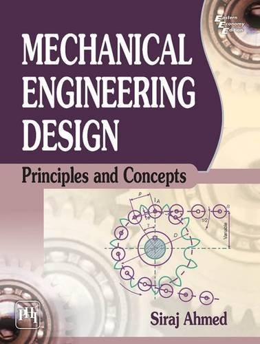 Mechanical Engineering Design: Principles and Concepts by Siraj Ahmed (2014-05-30)
