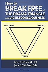 How To Break Free of the Drama Triangle  and  Victim Consciousness