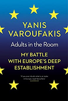 Adults In The Room: My Battle With Europe's Deep Establishment by [Varoufakis, Yanis]