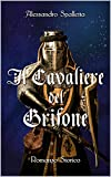 Il Cavaliere del Grifone: Una storia mai raccontata. Il romanzo storico del medioevo italiano (Saga del Grifone Vol. 1)