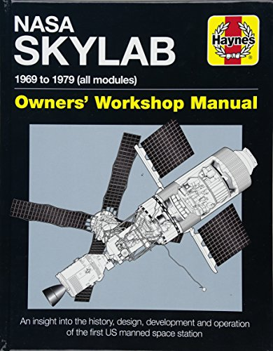 NASA Skylab Owners' Workshop Manual: 1969 to 1979 (All Models) - An Insight Into the History, Design, Development and Operation of the First Us Manned (Haynes Owners' Workshop Manuals)
