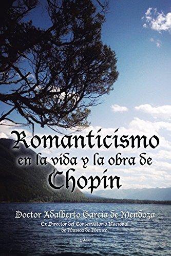 Romanticismo En La Vida Y La Obra De Chopin por Doctor Adalberto García de Mendoza