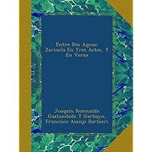 Entre Dos Aguas: Zarzuela En Tres Actos, Y En Verso