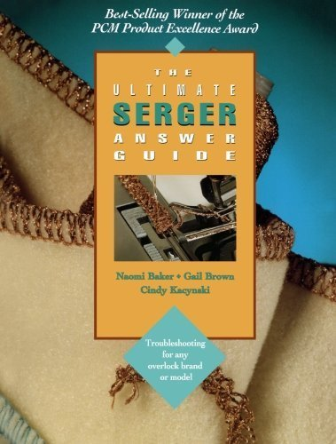 The Ultimate Serger Answer Guide: Troubleshooting for Any Overlock Brand or Model (Creative Machine Arts Series) by Naomi Baker (1996-01-01)