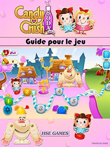 Guide Pour Le Jeu Candy Crush Soda Saga par Joshua Abbott