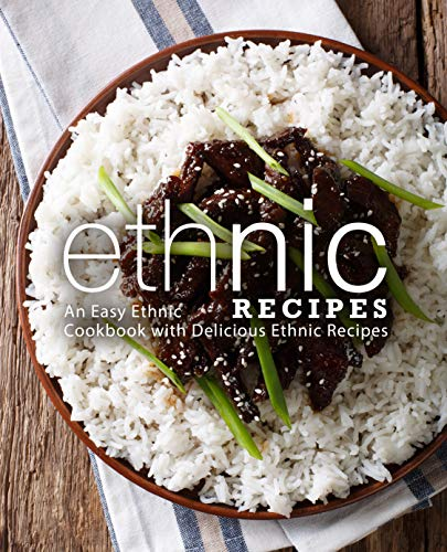 Ethnic Recipes: An Easy Ethnic Cookbook with Delicious Ethnic Recipes (English Edition)