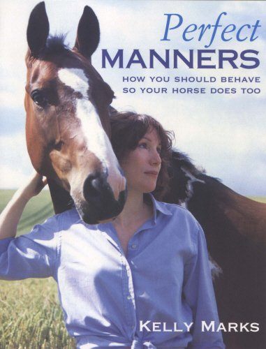 Perfect Manners: Mutual Respect for Horses and Humans: How to Behave So Your Horse Will Too por Kelly Marks