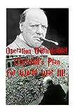 Operation Unthinkable! Churchill's Plan for World War III!: Winston Churchill - Let's Bomb Russia!