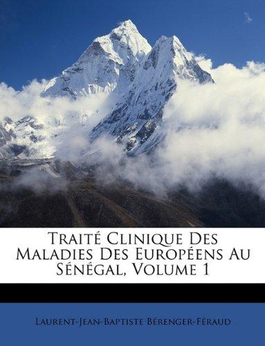 Traite Clinique Des Maladies Des Europeens Au Senegal, Volume 1