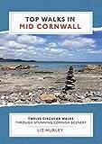 Top Walks in Mid Cornwall: Discover hidden Cornish highlights in these twelve spectacular circular walks (Cornish Walks)
